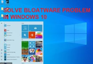 How to solve bloatware problem in Windows 10